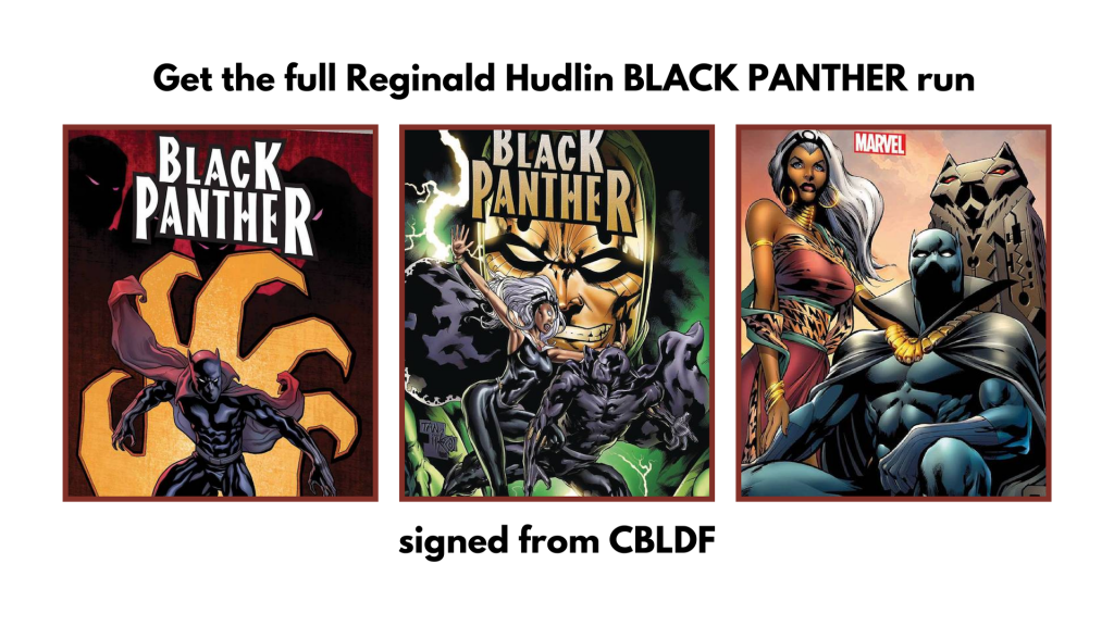Get the full REginald hudlin black panther run signed from CBLDF, partial covers of vol 1,2, and 3