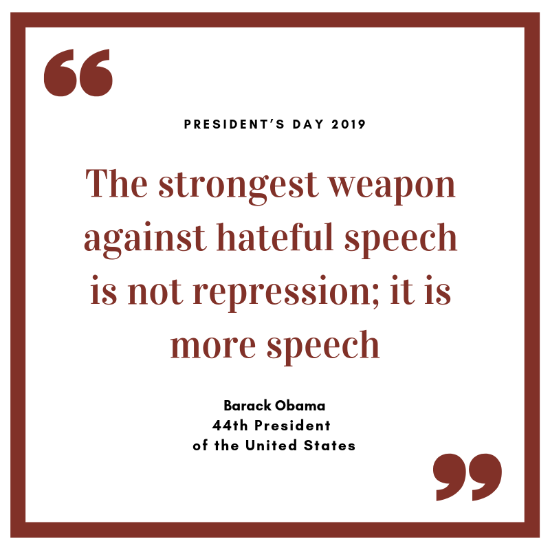 """""""The strongest weapon against hateful speech is not repression; it is more speech.""""  - Barack Obama, 44th President of the United States"""